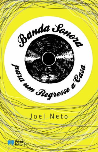 """""""Banda Sonora para um Regresso a Casa"""", Joel Neto, Porto Editora, 2011"""